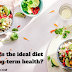 What is the ideal diet for long-term health?