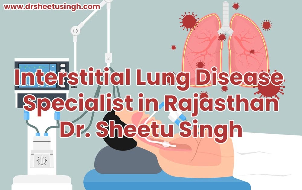Interstitial Lung Disease Specialist in Rajasthan | Dr. Sheetu Singh