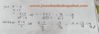 Jika p = 2 dan q = 7 serta 2 pq r p q = − , tentukan hasil dari p q r −  www.jawabanbukupaket.com