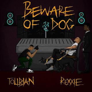 [MUSIC] Tolibian ft. Rexxie – Beware Of Dog