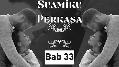 Suamiku Perkasa. Bab 33