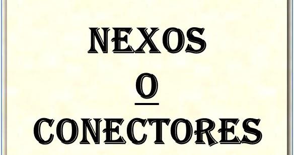 TIPOS Y EJEMPLOS DE NEXOS O CONECTORES GRAMATICALES