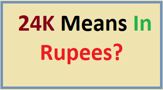 24k means in rupees
