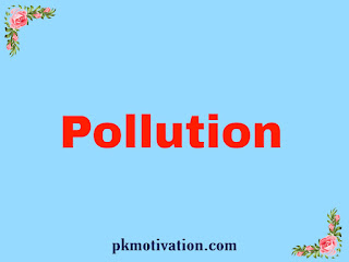 Pollution. Air pollution, water pollution, land pollution.