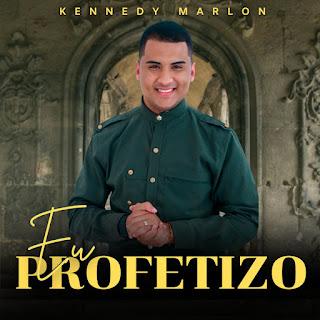 Baixar Música Gospel Eu Profetizo - Kennedy Marlon Mp3