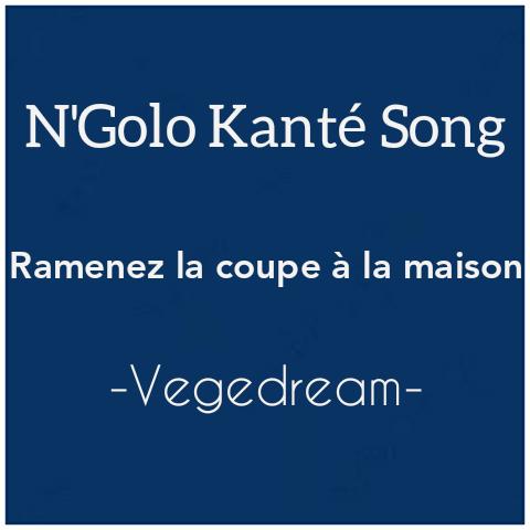 Download Free-n'golo Kanté Song Vegedream -Ramenez la coupe à la maison MP3, lyrics and video