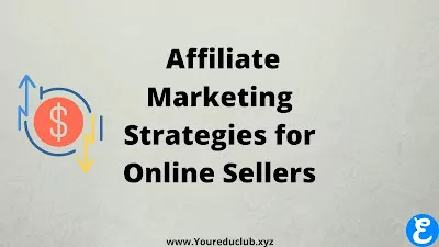 Affiliate Marketing Strategies for Online Sellers | Must Read