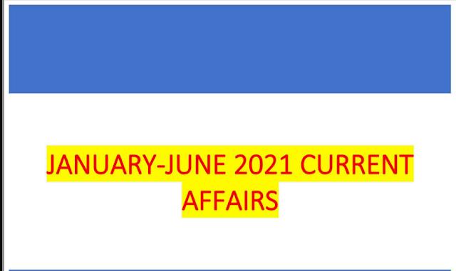 January-June 2021 Current affairs Pdf