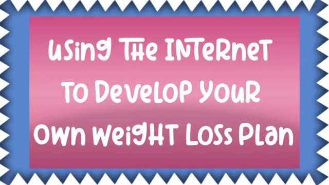 Using the Internet to Develop Your Own Weight Loss Plan