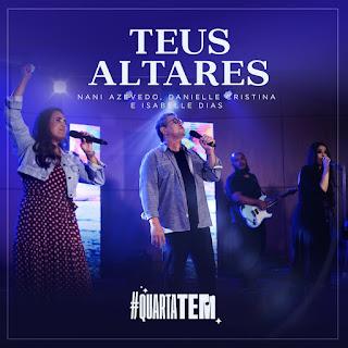 Baixar Música Gospel Teus Altares - Nani Azevedo, Danielle Cristina e Isabelle Dias Mp3