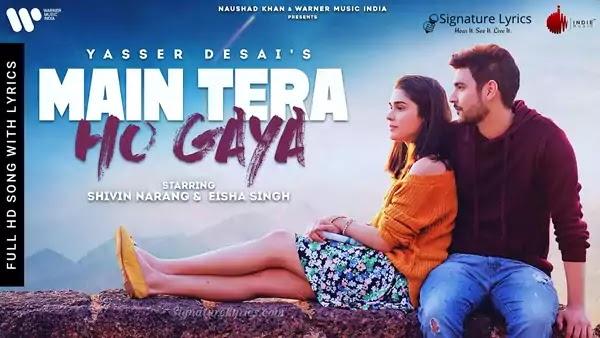 Main Tera Ho Gaya Lyrics - Yasser Desai | Feat. Shivin Narang & Eisha Singh