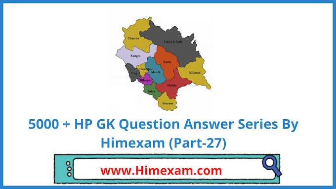 5000 + HP GK Question Answer Series By Himexam (Part-27)