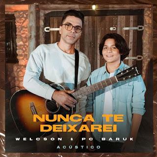 Baixar Música Gospel Nunca Te Deixarei (Acústico) - Welcson e PC Baruk Mp3