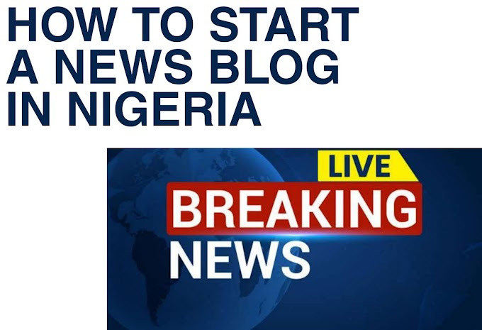 How to Start a News Blog in Nigeria: Step by Step guide
