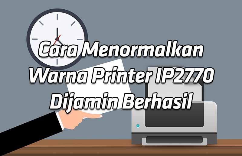 cara-menormalkan-warna-printer-ip2770-dijamin-berhasil