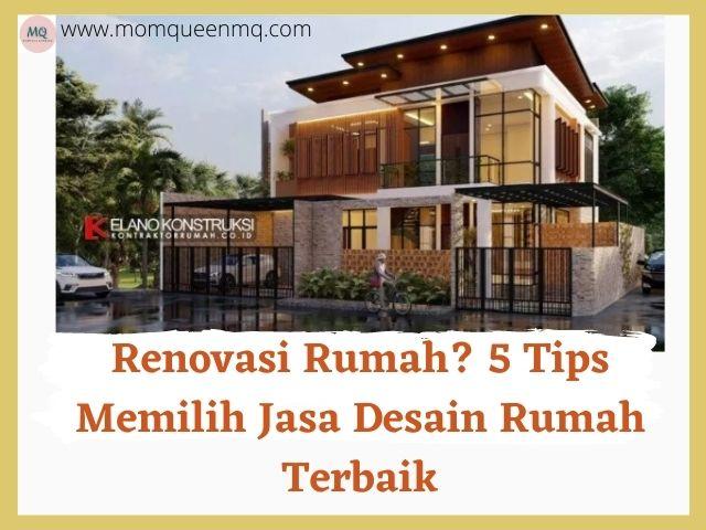 Renovasi Rumah? Ini 5 Tips Memilih Jasa Desain Rumah Terbaik