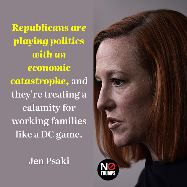 Republicans are playing politics with an economic catastrophe, and they're treating a calamity for working families like a DC game. — White House press secretary Jen Psaki