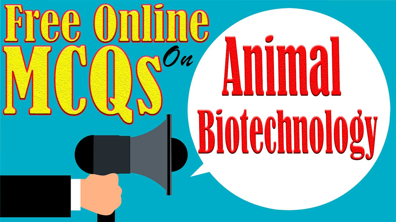 Multiple Choice Questions on Animal Biotechnology