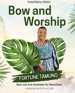 Gospel music: Fortune Tamuno – Bow and Worship