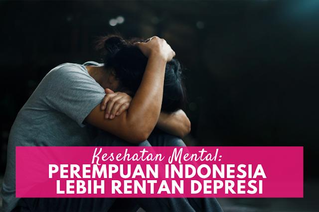 kesehatan mental perempuan indonesia rentan depresi