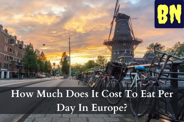 How Much Does It Cost To Eat Per Day In Europe?