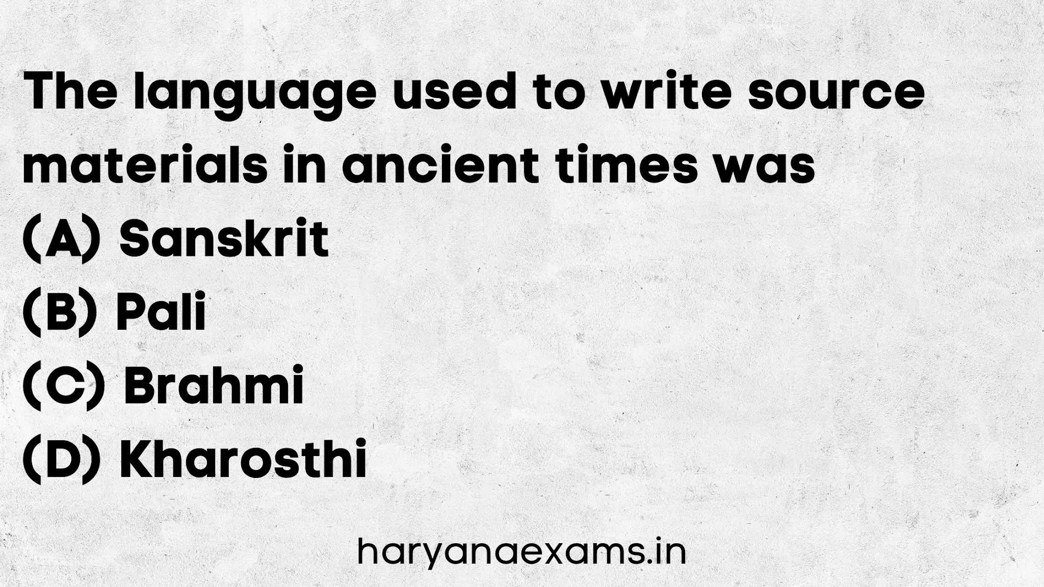 The language used to write source materials in ancient times was   (A) Sanskrit   (B) Pali   (C) Brahmi   (D) Kharosthi