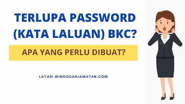 Terlupa Password (Kata Laluan) BKC? Apa Yang Perlu Dibuat?