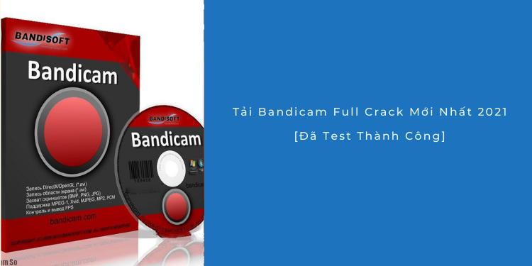 Tải Bandicam 5.2 Full Crack 2021 + Portable [Kích Hoạt Sẵn]