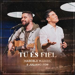 Baixar Música Gospel Tu És Fiel - Marcelo Markes e Juliano Son Mp3