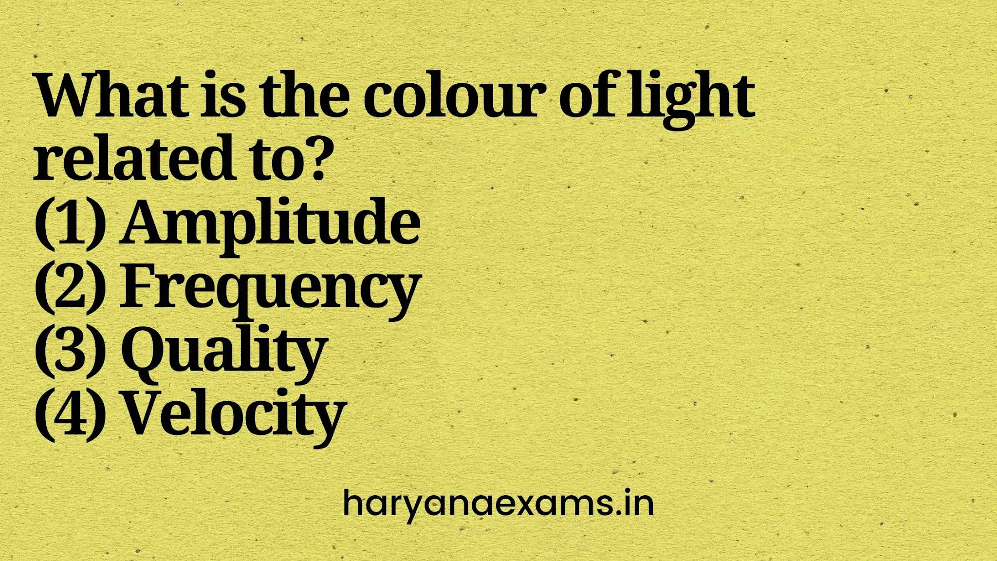 What is the colour of light related to?   (1) Amplitude   (2) Frequency   (3) Quality   (4) Velocity
