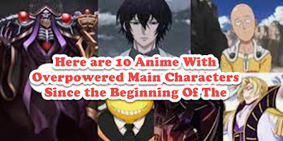 Here are 10 Anime With Overpowered Main Characters Since the Beginning Of The Episode