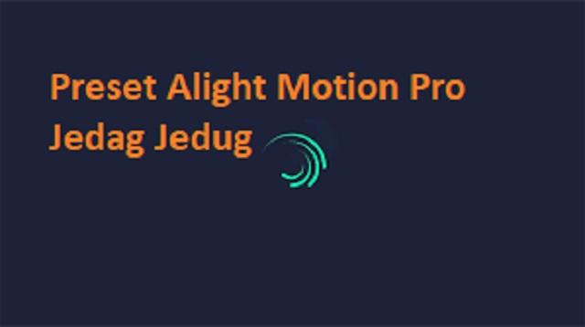 Preset Alight Motion Pro Jedag Jedug