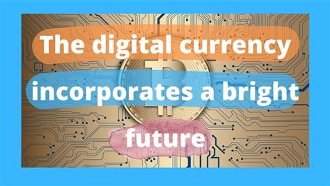 The digital currency incorporates a bright future
