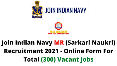 Free Job Alert: Join Indian Navy MR (Sarkari Naukri) Recruitment 2021 - Online Form For Total (300) Vacant Jobs