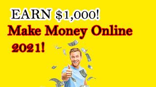 EARN $1,000!  (Make Money Online 2021)