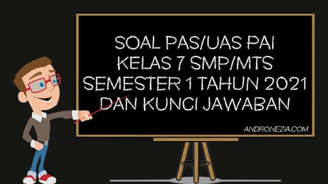 Soal PAS/UAS PAI Kelas 7 SMP/MTS Semester 1 Tahun 2021