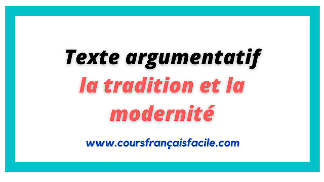 Production écrite: texte argumentatif sur la tradition et la modernité