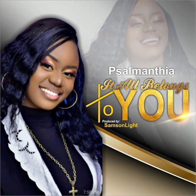 [Music + Lyrics] Psalmanthia - It All Belongs To You