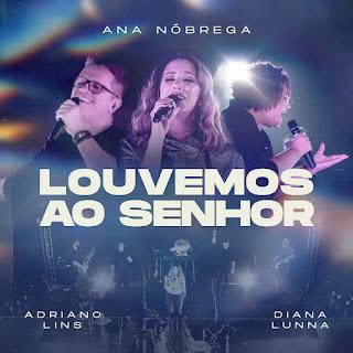 Baixar Música Gospel Louvemos Ao Senhor - Ana Nóbrega, Diana Lunna e Adriano Lins Mp3