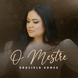 Baixar Música Gospel O Mestre - Graciela Gomes Mp3