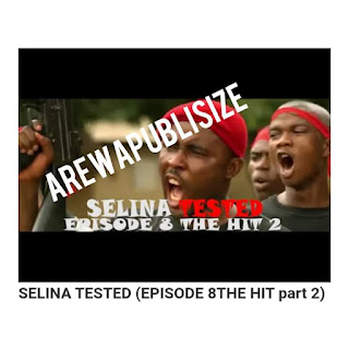 [Movie] Download Full Selina Tested Episode Eight 8 (The hit) #Arewapublisize