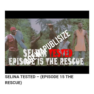 [Movie] Download full Episode 15 of Selina tested movie - The rescue #Arewapublisize