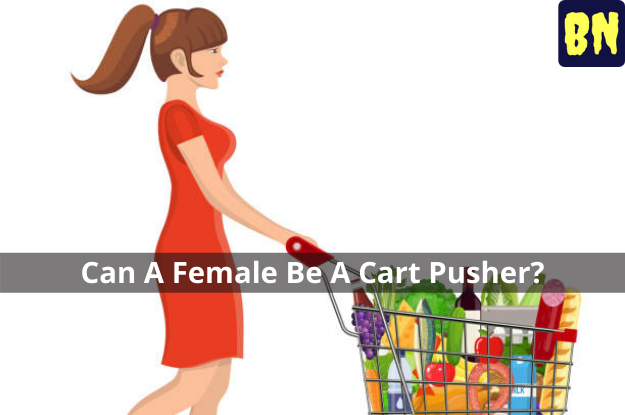 Can A Female Be A Cart Pusher?