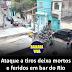 Ataque a tiros deixa mortos e feridos em bar do Rio