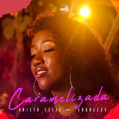Arieth Feijó - Caramelizada (feat. Eudreezy) [Download]