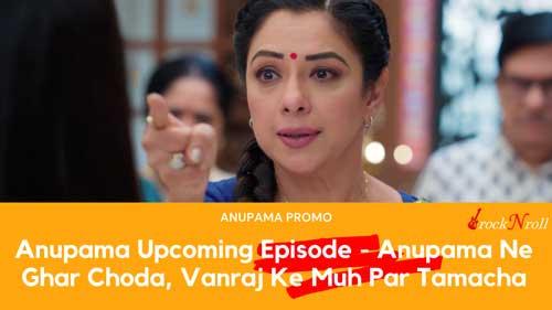 Anupama-Upcoming-Episode-Anupama-Ne-Ghar-Choda,-Vanraj-Ke-Muh-Par-Tamacha
