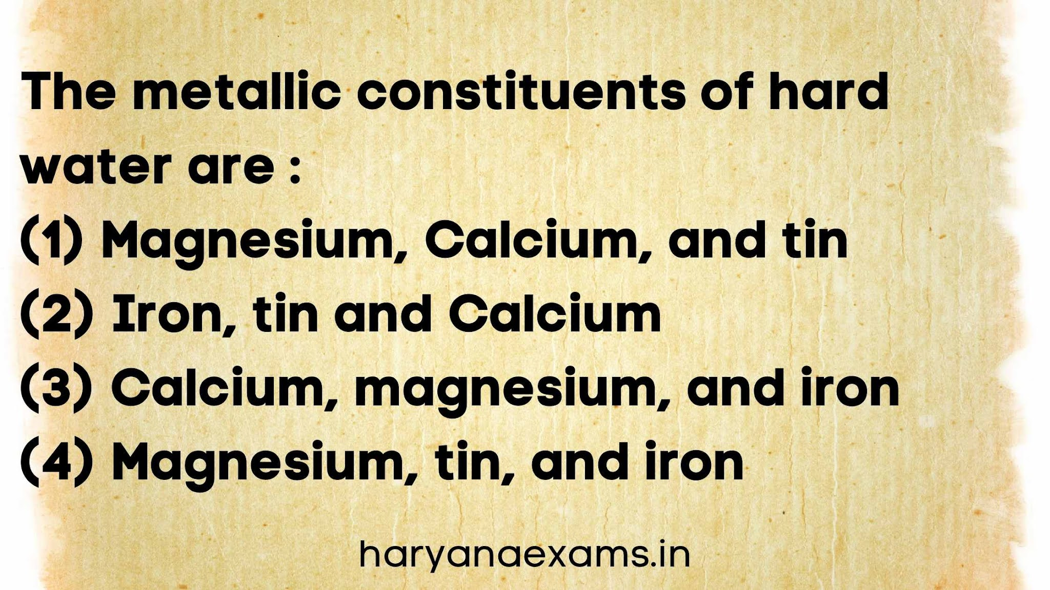 The metallic constituents of hard water are :   (1) Magnesium, Calcium, and tin   (2) Iron, tin and Calcium   (3) Calcium, magnesium, and iron   (4) Magnesium, tin, and iron