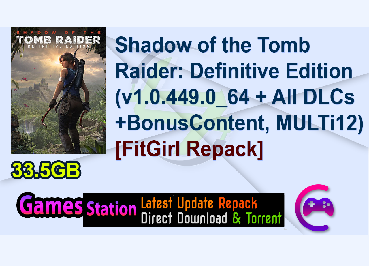 Shadow of the Tomb Raider: Definitive Edition (v1.0.449.0_64 + All DLCs + Bonus Content, MULTi12) [FitGirl Repack, Selective Download – from 20.1 GB]
