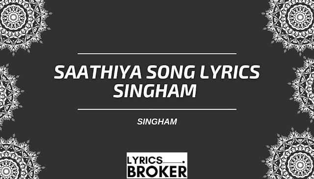 Saathiya Song Lyrics Singham - Singham