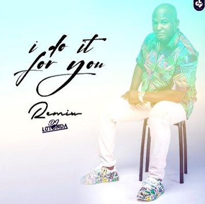 Dj Lutonda - I Do it For You (Remix) [Download]